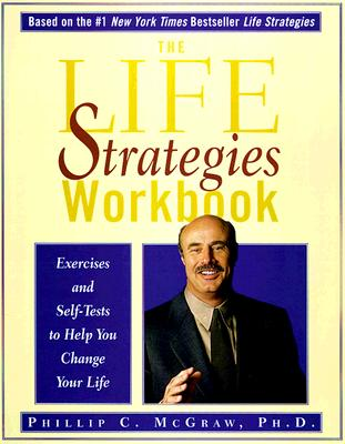 The Life Strategies Workbook By McGraw, Phillip C., Ph.D.